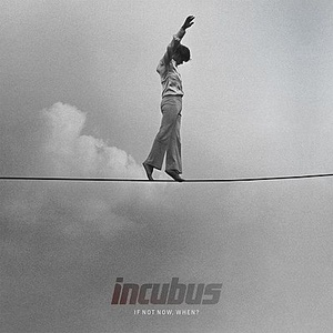 Incubus «If Not Now, When?» (Epic) Фото